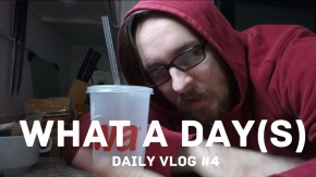 WHAT A DAY(S): Vlog#4